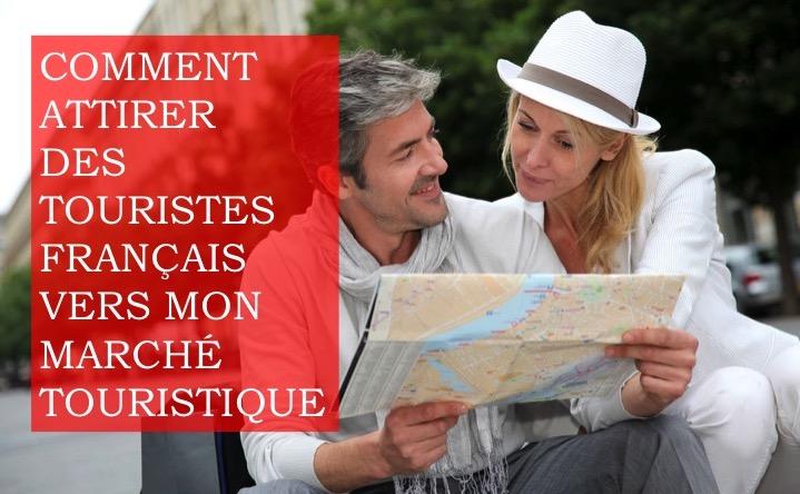 Comment attirer des touristes français vers mon marché touristique